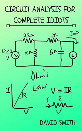 Circuit Analysis for Complete Idiots (Electrical Engineering for Complete Idiots) (English Edition)
