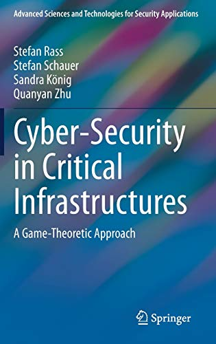 Compare Textbook Prices for Cyber-Security in Critical Infrastructures: A Game-Theoretic Approach Advanced Sciences and Technologies for Security Applications 1st ed. 2020 Edition ISBN 9783030469078 by Rass, Stefan,Schauer, Stefan,König, Sandra,Zhu, Quanyan
