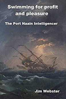 Swimming for Profit and Pleasure: The Port Naain Intelligencer by [Jim Webster]