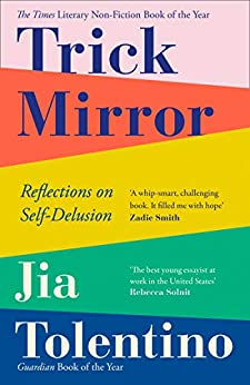 Trick Mirror: Reflections on Self-Delusion by [Jia Tolentino]