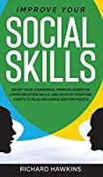 Improve Your Social Skills: Boost Your Confidence, Improve Assertive Communication Skills, and Develop Everyday Habits to Read, Influence and Win People (Your Mind Secret Weapons)