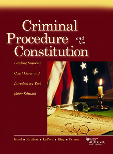 Compare Textbook Prices for Criminal Procedure and the Constitution, Leading Supreme Court Cases and Introductory Text, 2020 American Casebook Series 2020 Edition ISBN 9781684679959 by Israel, Jerold H.,Kamisar, Yale,LaFave, Wayne R.,King, Nancy J.,Primus, Eve Brensike
