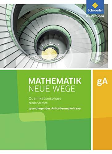 Mathematik Neue Wege SII - Ausgabe 2017 für Niedersachsen: Qualifikationsphase gA Grundkurs: Arbeitsbuch