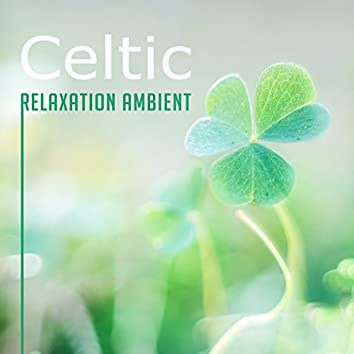Celtic Relaxation Ambient: Calming Sounds of Harp & Flute for Meditation, Spirituality & Tranquility, Irish Spa Dreams, Sleep Celtic Hypnosis
