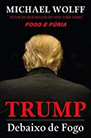 Trump Debaixo de fogo (Portuguese Edition)