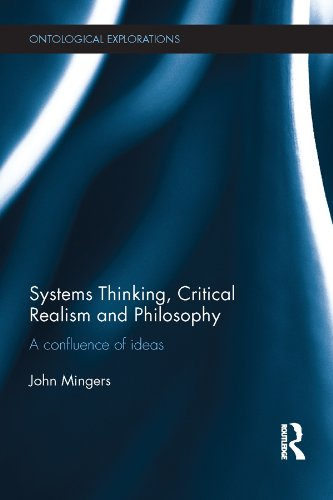 Systems Thinking, Critical Realism and Philosophy: A Confluence of Ideas (Ontological Explorations)