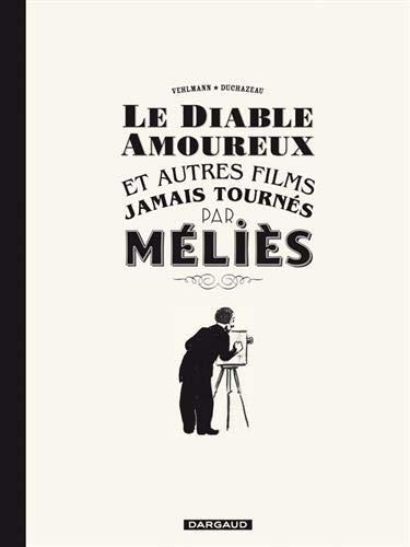 Le Diable amoureux et autres films jamais tournés par Méliès - tome 0 - Le Diable amoureux et autres films jamais (one shot) tournés par Méliès