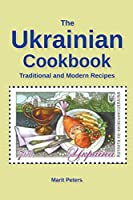 The Ukrainian Cookbook Traditional and Modern Recipes