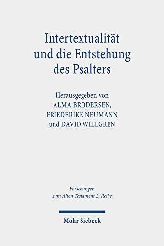 Intertextualität und die Entstehung des Psalters: Methodische Reflexionen - Theologiegeschichtliche Perspektiven (Forschungen zum Alten Testament. 2. Reihe)
