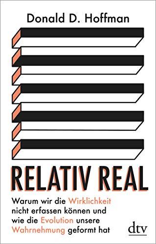 Buchseite und Rezensionen zu 'Relativ real: Warum wir die Wirklichkeit nicht erfassen können und wie die Evolution unsere Wahrnehmung geformt hat' von Donald D. Hoffman