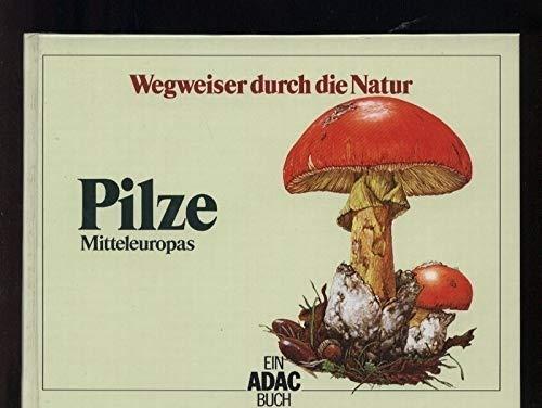 ADAC Wegweiser durch die Natur: Pilze Mitteleuropas