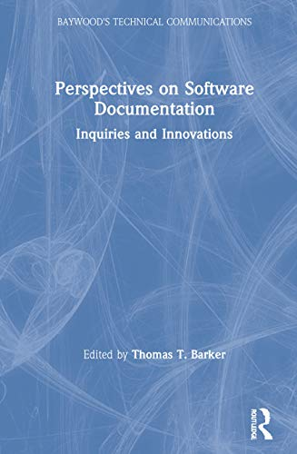 Perspectives on Software Documentation: Inquiries and Innovations (Baywood's Technical Communication