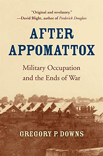 Compare Textbook Prices for After Appomattox: Military Occupation and the Ends of War Reprint Edition ISBN 9780674241626 by Downs, Gregory P.