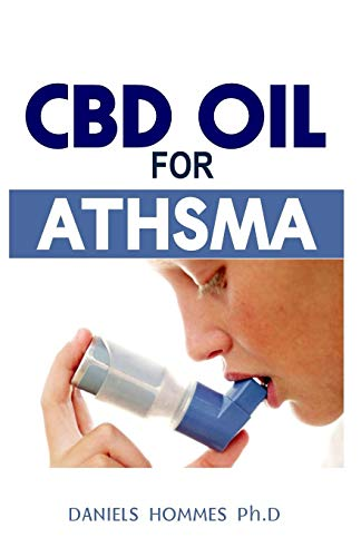 CBD OIL FOR ATHSMA: Professional Guide for the Prevention, Management and Treatment of Asthma Using CBD Oil
