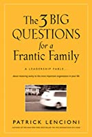 The 3 Big Questions for a Frantic Family: A Leadership Fable... About Restoring Sanity To The Most Important Organization In Your Life (J-B Lencioni Series)