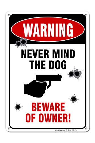 Funny No Trespassing Sign, Never Mind The Dog, 10x14 Heavy Aluminum, UV Protected, Long Lasting Weather/Fade Resistant, Easy Mounting, Indoor/Outdoor Use, Made in USA by SIGO SIGNS