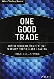 One Good Trade: Inside the Highly Competitive World of Proprietary Trading: 454 (Wiley Trading)