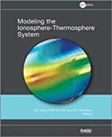 Modeling the Ionosphere-Thermosphere (Geophysical Monograph Series)