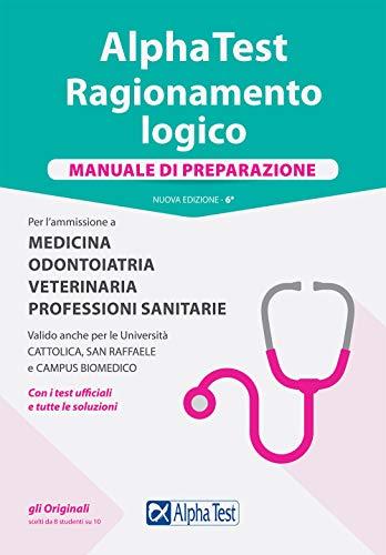 Alpha Test. Ragionamento logico. Per l'ammissione a medicina, odontoiatria, veterinaria, professioni sanitarie. Manuale di preparazione. Nuova ediz.