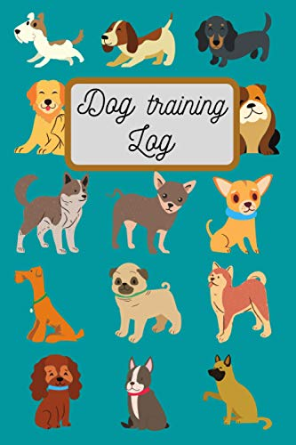 Dog Training Log: Adapted notebook for tracking your dog's behaviour and education/ it help you train your dog easily + 10 training tips or tricks/ Numbered pages/(6x9)150 pages