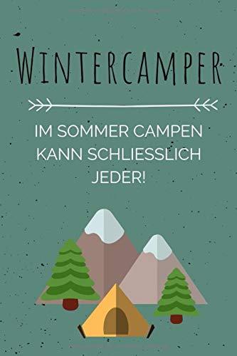 Wintercamper - Im Sommer campen kann schließlich jeder!: Notizbuch für Wintercamper & Dauercamper   Camping   Glamping   Wohnwagen   Wohnmobil   Caravan