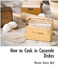 [(How to Cook in Casserole Dishes )] [Author: Marion Harris Neil] [Mar-2010]