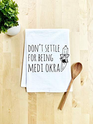 Funny Kitchen Towel, Don't Settle For Being Medi Okra, Flour Sack Dish Towel, Sweet Housewarming Gift, White