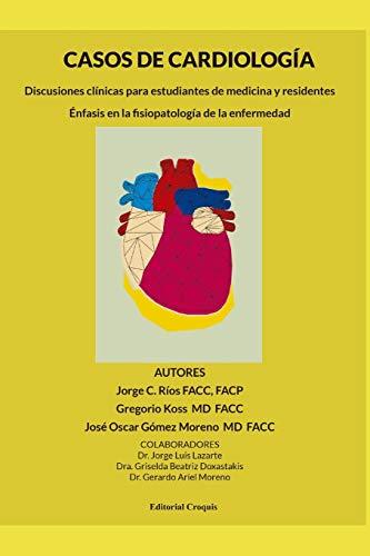 Casos de cardiología: Discusiones clínicas para estudiantes de medicina y residentes