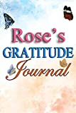 Rose's Gratitude Journal: 90 Days Gratitude Journal with Prompts for Rose | A Guide To Cultivate An Attitude Of Gratitude, Positivity and Happiness | ... And Mindfulness Journal (110 Pages, 6x9)