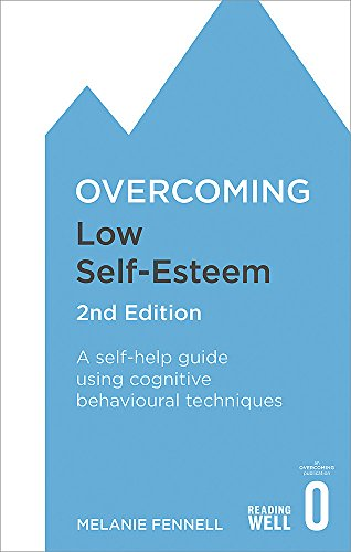 Overcoming Low Self-Esteem, 2nd Edition: A self-help guide using cognitive behavioural techniques
