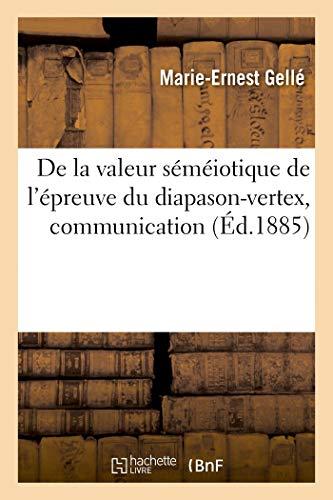 de la Valeur Séméiotique de l'Épreuve Du Diapason-Vertex, Communication: Iiie Congrès Otologique International, Bâle