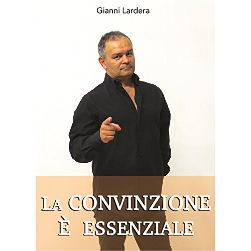 La convinzione è essenziale | Gianni Lardera