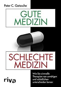 Gute Medizin, schlechte Medizin: Wie Sie sinnvolle Therapien von unnötigen und schädlichen unterscheiden lernen (German Edition) van [Peter C. Gøtzsche]