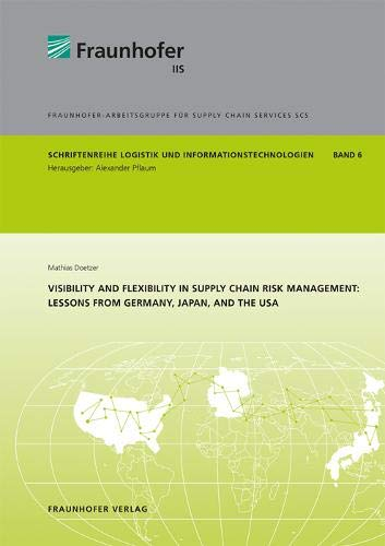 Visibility and flexibility in supply chain risk management: Lessons from Germany, Japan, and the USA. (Schriftenreihe Logistik und Informationstechnologien, Band 6)