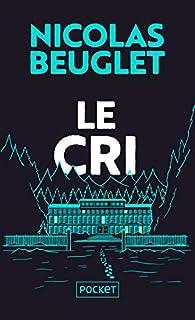 Le cri - Nicolas Beuglet - Babelio