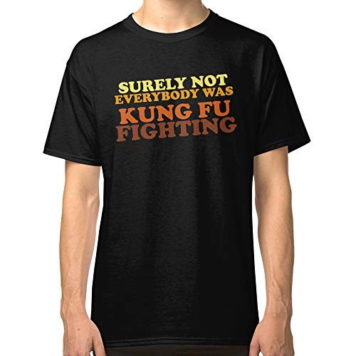 Surely Not Everybody was Kung Fu Fighting Classic T-Shirt T Shirt for Parent Father Mother Men and Woman.