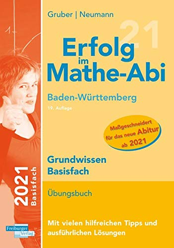 Erfolg im Mathe-Abi 2021 Grundwissen Basisfach Baden-Württemberg