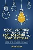 How I learned to Trade like Tom Sosnoff and Tony Battista: Book One, Trade Mechanics - Tony Rihan