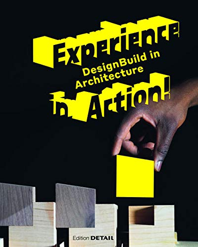Experience in Action: DesignBuild in Architecture (DETAIL Special)