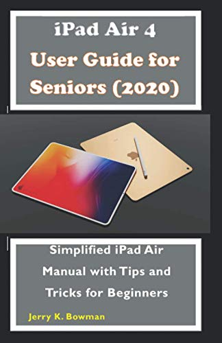 iPad Air 4 User Guide for Seniors (2020): Simplified iPad Air Manual with Tips and Tricks for Beginners