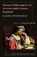 Women Philosophers of Seventeenth-Century England (Oxford New Histories of Philosophy)