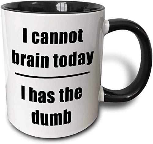 I Cannot Brain Today I Has The Dumb Taza negra, 11 oz