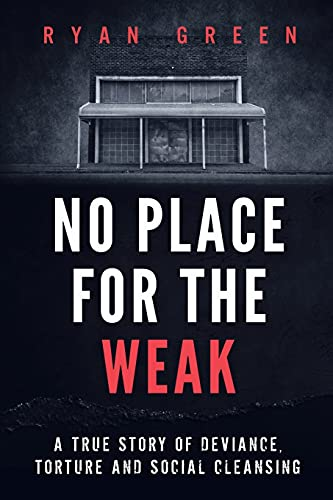 Compare Textbook Prices for No Place for the Weak: A True Story of Deviance, Torture and Social Cleansing Ryan Green's True Crime  ISBN 9798740795294 by Green, Ryan