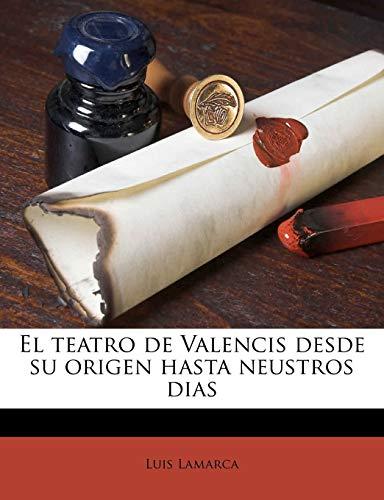 El teatro de Valencis desde su origen hasta neustros dias