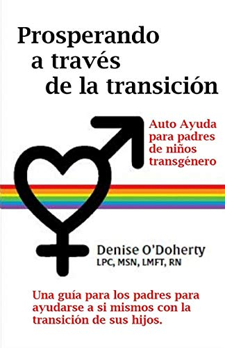 Prosperando a través de la transición: Autocuidado para padres de niños transgénero: Autocuidado para padres de niños transgénero Denise
