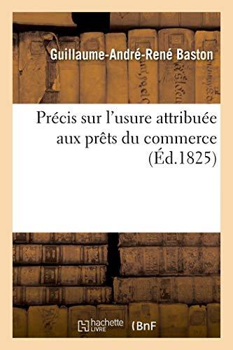Précis sur l'usure attribuée aux prêts du commerce: et l'opinion analogue de l'abbé Bergier comparée avec celle que lui prête un éditeur de Toulouse