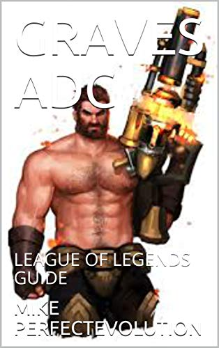 GRAVES ADC: LEAGUE OF LEGENDS GUIDE (LOL BOOK Book 11) (English Edition)