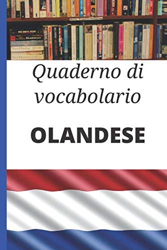 Quaderno di vocabolario Olandese: Taccuino di vocabolario Italiano Olandese; Regalo perfetto per imparare rapidamente l'olandese