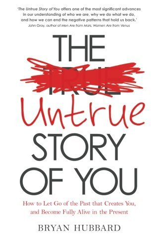 How To Let Go Of The Past That Creates You, And Become Fully Alive In The Present The Untrue Story of You (Paperback) - Common
