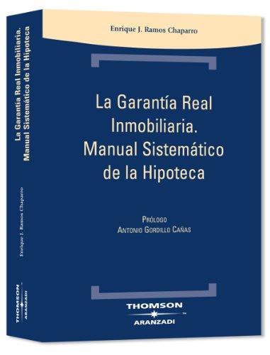 La Garantía Real Inmobiliaria. Manual Sistemático de la Hipoteca.: Incluye CD (Técnica Tapa Dura)